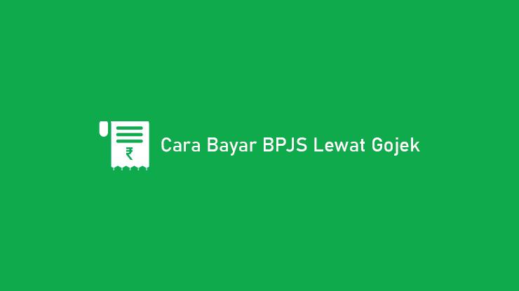 Cara Bayar BPJS Lewat Gojek Syarat Biaya