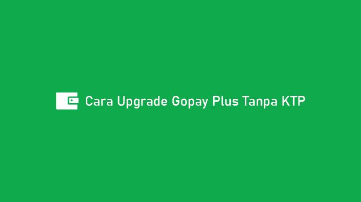 Cara Upgrade Gopay Plus Tanpa KTP Syarat Ketentuan