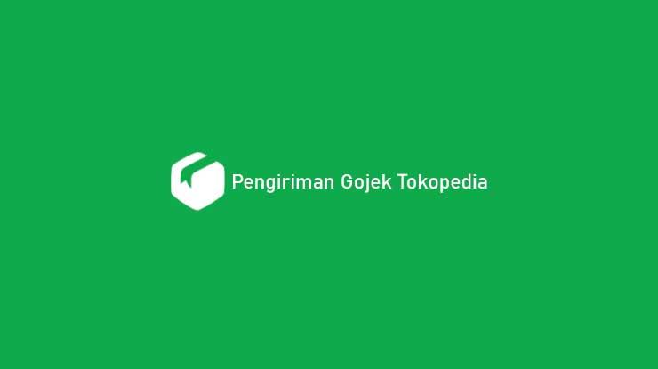 Pengiriman Gojek Tokopedia : Layanan & Batas Waktu